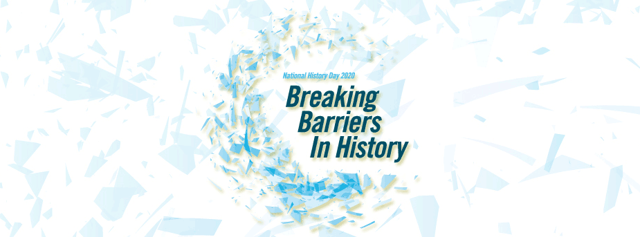 National History Day 2020: Breaking Through Barriers